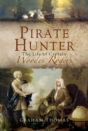 Pirate Hunter: The Life of Captain Woodes Rogers 電子書 by Graham   Thomas