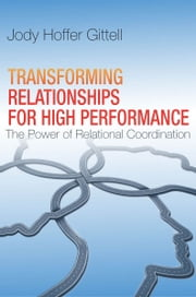Transforming Relationships for High Performance - The Power of Relational Coordination ebook by Jody Hoffer Gittell