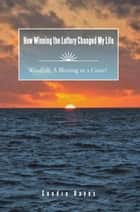 How Winning the Lottery Changed My Life - Windfall: a Blessing or a Curse? ebook by Sandra Hayes