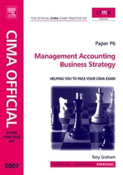 CIMA Exam Practice Kit Management Accounting Business Strategy: 2007 Edition ebook by Graham, Tony
