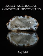 Early Australian Gemstone Discoveries - Information on Where Gemstones Have Been Found in Australia & How to Identify Them ebook by Trudy Toohill