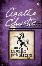 Un cavallo per la strega eBook by Agatha Christie, Lidia Ballanti