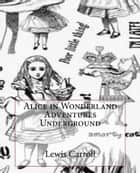 Alice in Wonderland Adventures Underground ebook by Lewis Carroll