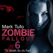 Zombie Fallout 6 - 'Til Death Do Us Part audiobook by Mark Tufo