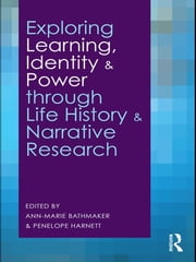 Exploring Learning, Identity and Power through Life History and Narrative Research ebook by Ann-Marie Bathmaker,Penelope Harnett