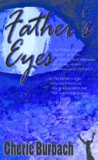 Father's Eyes - Poems ebook by Cherie Burbach