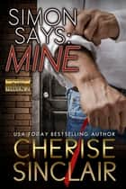 Simon Says: Mine (Novella) ebook by Cherise Sinclair
