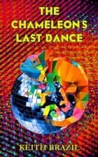 The Chameleon's Last Dance ebook by Keith Brazil