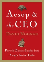 Aesop and the CEO - Powerful Business Lessons from Aesop and America's Best Leaders ebook by David Noonan
