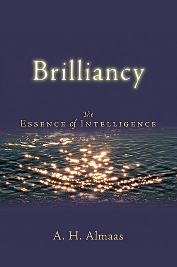 Brilliancy - The Essence of Intelligence ebook by A. H. Almaas