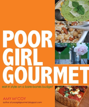 Poor Girl Gourmet - Eat in Style on a Bare Bones Budget ebook by Amy McCoy