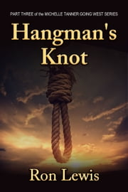 Hangman's Knot: Michelle Tanner Going West - Part Three ebook by Ron Lewis