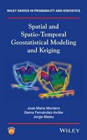 Spatial and Spatio-Temporal Geostatistical Modeling and Kriging ebook by Jorge Mateu,José-María Montero,Gema Fernández-Avilés