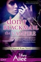 Don't Blackmail the Vampire ebook by Tiffany Allee