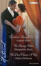 Tarnished Amongst The Ton/The Beauty Within/The Devil Claims A Wife ebook by Louise Allen, Marguerite Kaye, Helen Dickson