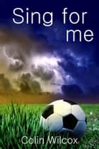 Sing For Me ebook by Colin Wilcox
