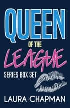 Queen of the League Trilogy Set - Queen of the League ebook by Laura Chapman
