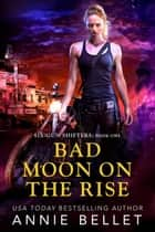 Bad Moon on the Rise - Six-Gun Shifters, #1 ebook by Annie Bellet