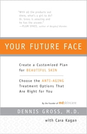 Your Future Face - Create a Customized Plan for Beautiful Skin ebook by Dennis Gross,Cara Kagan