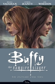 Buffy the Vampire Slayer Season 8 Volume 2: No Future for You ebook by Various, Joss Whedon