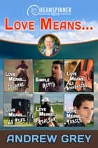 Love Means… ebook by Andrew Grey