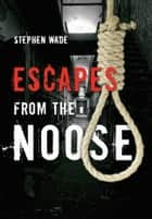Escapes From The Noose ebook by Stephen Wade