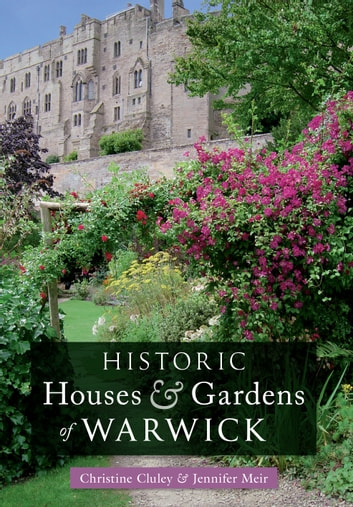 Historic Houses & Gardens of  Warwick ebook by Christine M. Cluley,Jennifer Meir