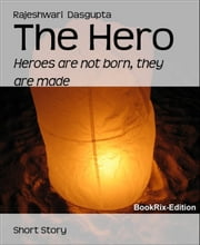 The Hero - Heroes are not born, they are made ebook by Rajeshwari Dasgupta