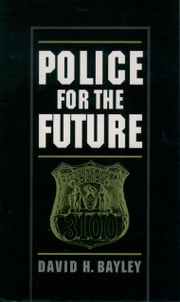 Police for the Future ebook by David H. Bayley