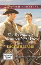 The Wrangler's Inconvenient Wife ebook by Lacy Williams