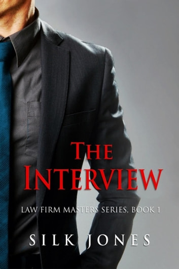 The Interview: Law Firm Masters Book 1 - Law Firm Masters, #1 ebook by Silk Jones
