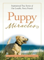 Puppy Miracles - Inspirational True Stories of Our Lovable Furry Friends ebook by Brad Steiger,Sherry Hansen Steiger