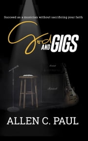God and Gigs ebook by Allen Paul