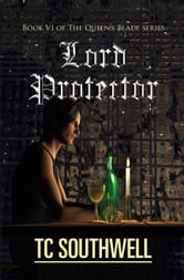 The Queen's Blade VI: Lord Protector ebook by T C Southwell
