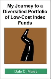 My Journey to a Diversified Portfolio of Low-Cost Index Funds ebook by Dale Maley