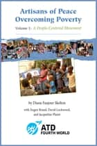 Artisans of Peace Overcoming Poverty: Volume 1: A People-Centered Movement ebook by ATD Fourth World - Diana Faujour Skelton et al.