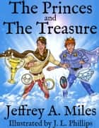 The Princes and The Treasure ebook by Jeffrey A. Miles
