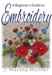 A Beginner's Guide to Embroidery ebook by J. Marsha Michler