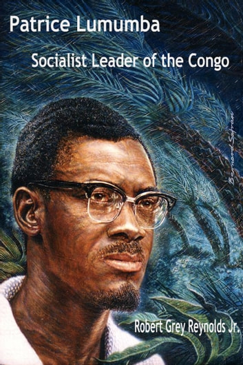 Patrice Lumumba Socialist Leader Of The Congo ebook by Robert Grey Reynolds Jr