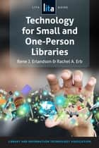 Technology for Small and One-Person Libraries - A LITA Guide ebook by Rene J. Erlandson, Rachel A. Erb
