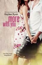 More With You ebook by Kaylee Ryan