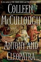 Antony and Cleopatra - A Novel ebook by Colleen McCullough