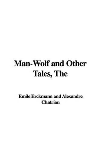 The Man-Wolf And Other Tales ebook by Emile Erckmann And Alexandre Chatrian