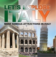Let's Explore Italy (Most Famous Attractions in Italy) - Italy Travel Guide ebook by Baby Professor