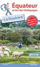 Guide du Routard Equateur et îles Galapagos 2017/18 eBook by Collectif