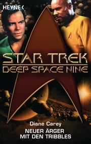 Star Trek - Deep Space Nine: Neuer Ärger mit den Tribbles - Roman ebook by Diane Carey
