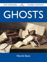 Ghosts - The Original Classic Edition ebook by Ibsen Henrik