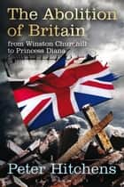 The Abolition of Britain ebook by Peter Hitchens