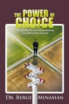 The Power of Choice - Living the Life You Always Wanted and Absolutely Deserve ebook by