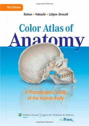 Color Atlas of Anatomy - A Photographic Study of the Human Body ebook by Johannes W. Rohen,Elke Lütjen-Drecoll,Chichiro Yokochi